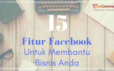15 Fitur Facebook Untuk Membantu Bisnis Anda