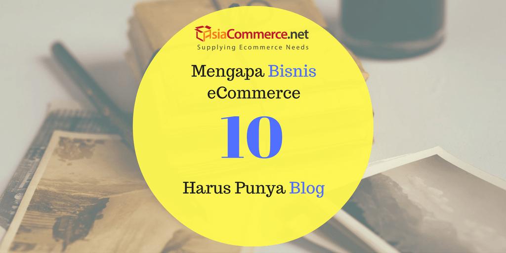 10 Alasan Mengapa Setiap Bisnis Ecommerce Harus Punya Blog